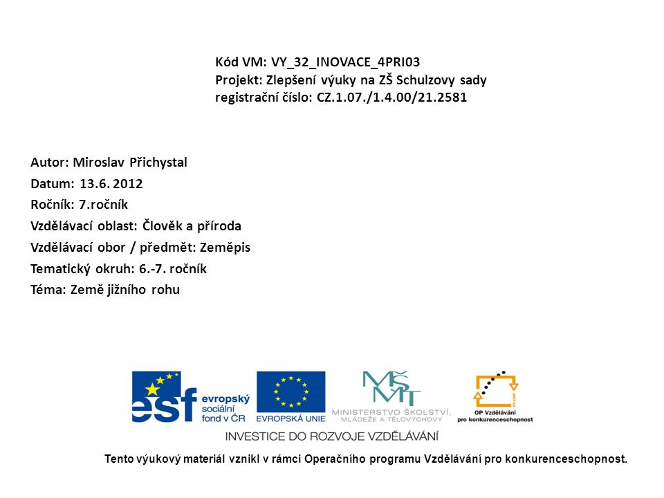 Autor: Miroslav Přichystal Datum: 13.6. 2012 Ročník: 7.ročník