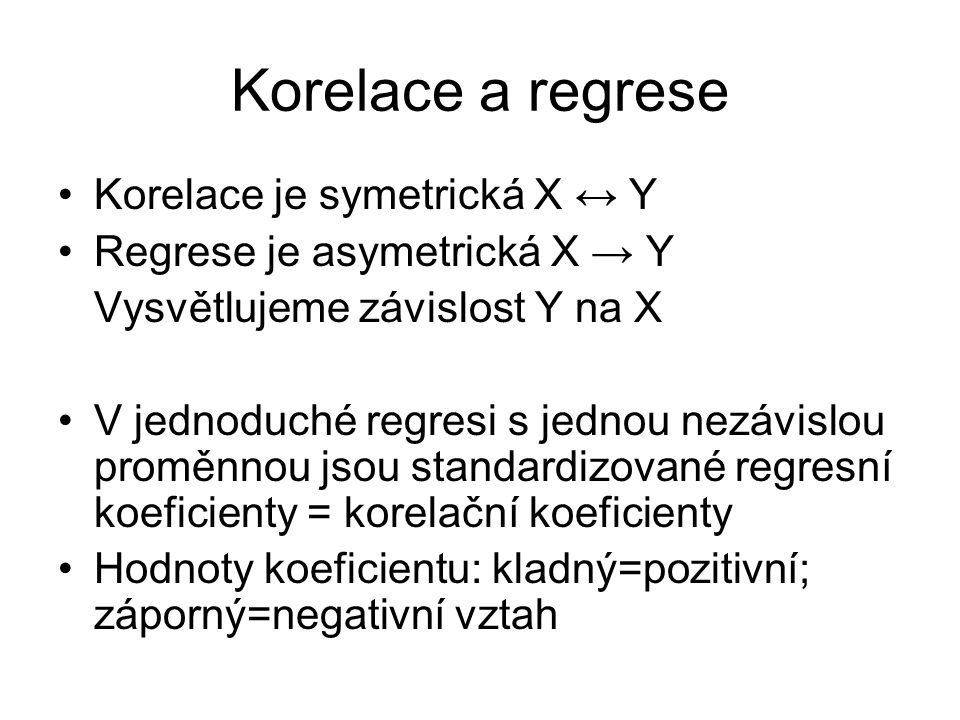 Korelace a regrese Korelace je symetrická X ↔ Y