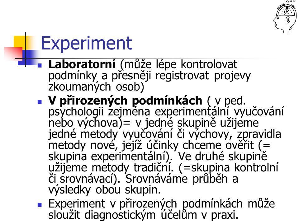 Experiment Laboratorní (může lépe kontrolovat podmínky a přesněji registrovat projevy zkoumaných osob)