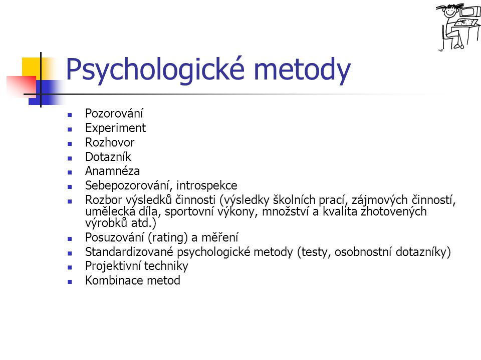 Psychologické metody Pozorování Experiment Rozhovor Dotazník Anamnéza