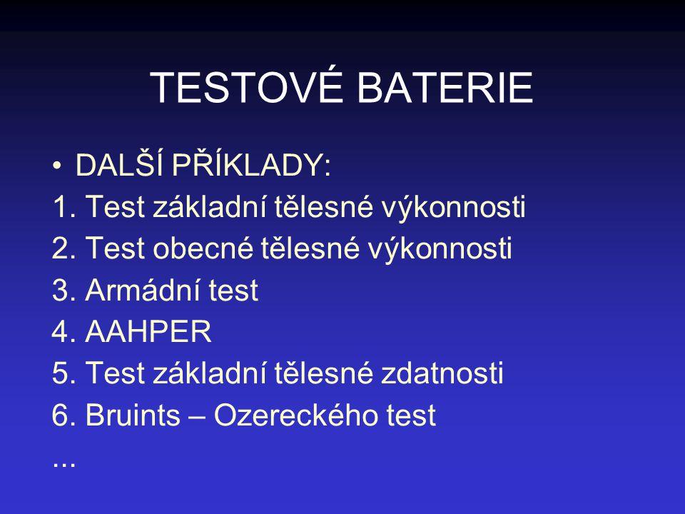 TESTOVÉ BATERIE DALŠÍ PŘÍKLADY: 1. Test základní tělesné výkonnosti