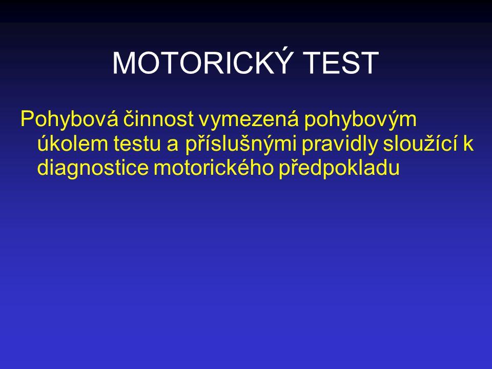 MOTORICKÝ TEST Pohybová činnost vymezená pohybovým úkolem testu a příslušnými pravidly sloužící k diagnostice motorického předpokladu.