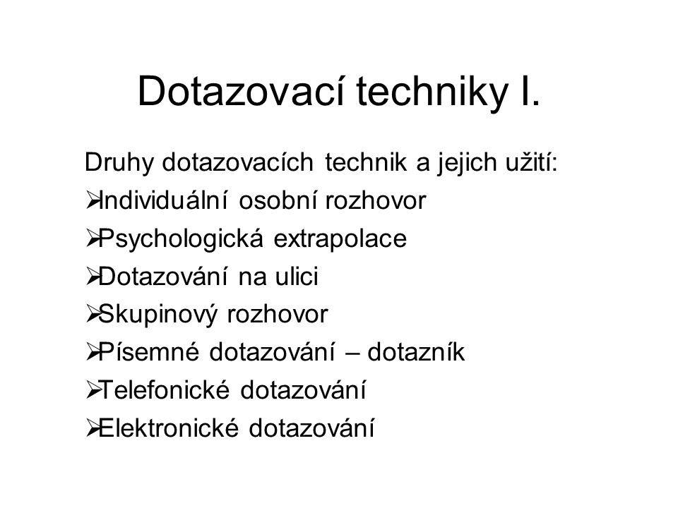Dotazovací techniky I. Druhy dotazovacích technik a jejich užití: