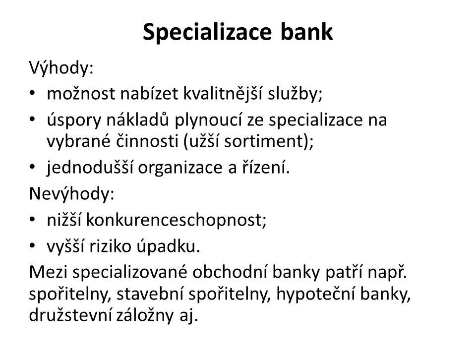 Specializace bank Výhody: možnost nabízet kvalitnější služby;