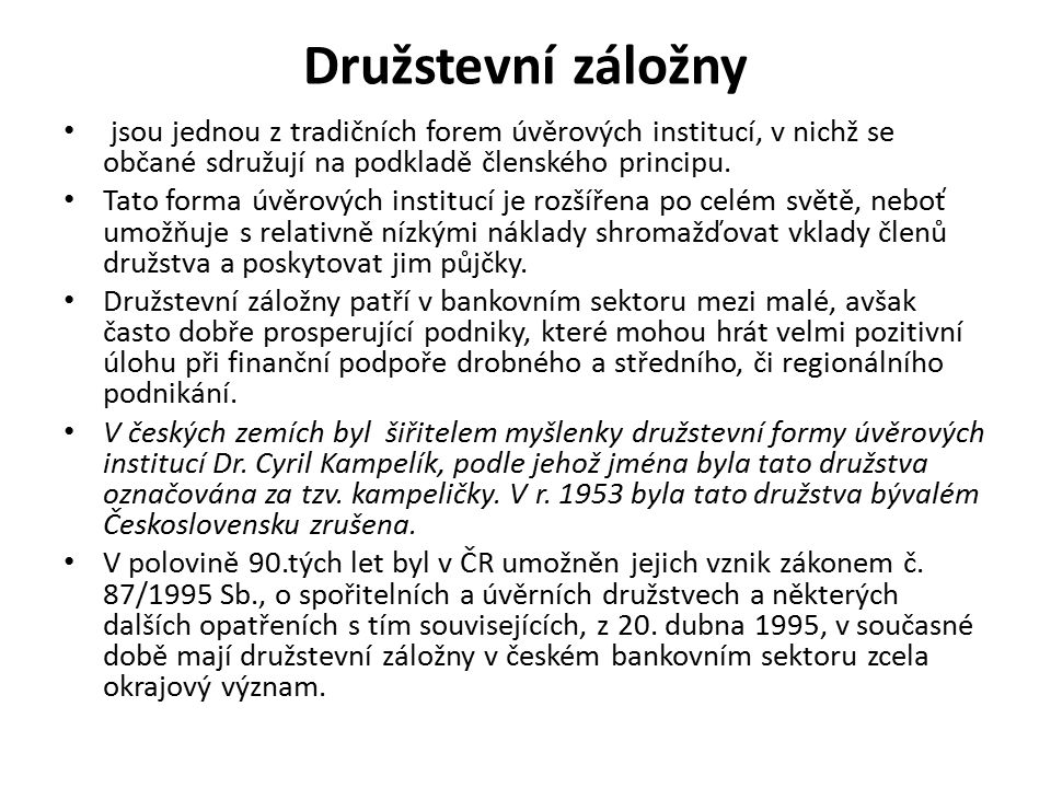 Družstevní záložny jsou jednou z tradičních forem úvěrových institucí, v nichž se občané sdružují na podkladě členského principu.