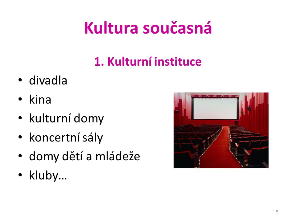 Kultura současná 1. Kulturní instituce divadla kina kulturní domy