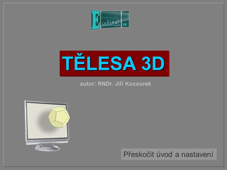 TĚLESA 3D autor: RNDr. Jiří Kocourek Přeskočit úvod a nastavení