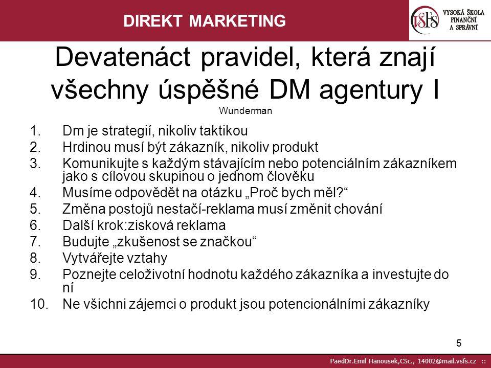 DIREKT MARKETING Devatenáct pravidel, která znají všechny úspěšné DM agentury I Wunderman. Dm je strategií, nikoliv taktikou.