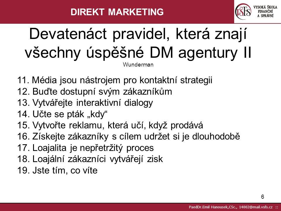 DIREKT MARKETING Devatenáct pravidel, která znají všechny úspěšné DM agentury II Wunderman. 11. Média jsou nástrojem pro kontaktní strategii.