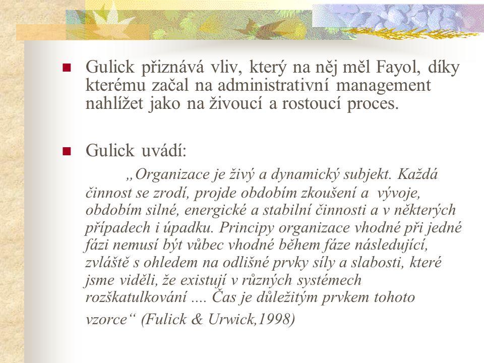 Gulick přiznává vliv, který na něj měl Fayol, díky kterému začal na administrativní management nahlížet jako na živoucí a rostoucí proces.