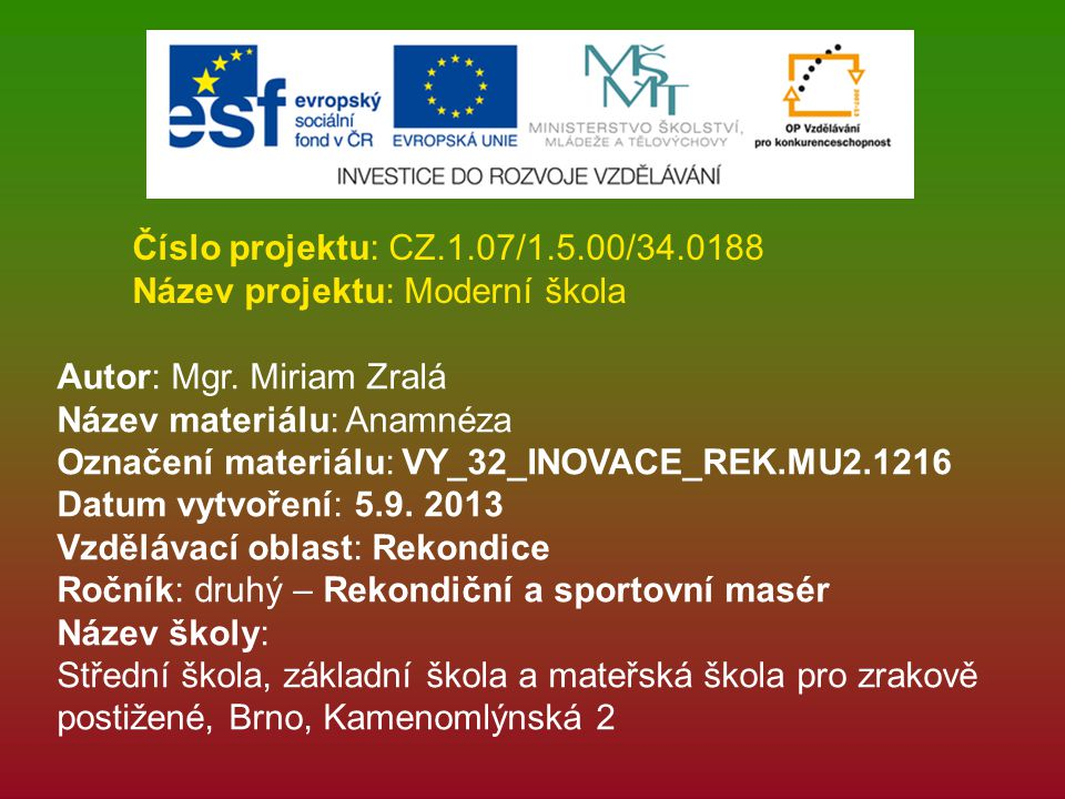 Číslo projektu: CZ.1.07/1.5.00/34.0188 Název projektu: Moderní škola. Autor: Mgr. Miriam Zralá. Název materiálu: Anamnéza.