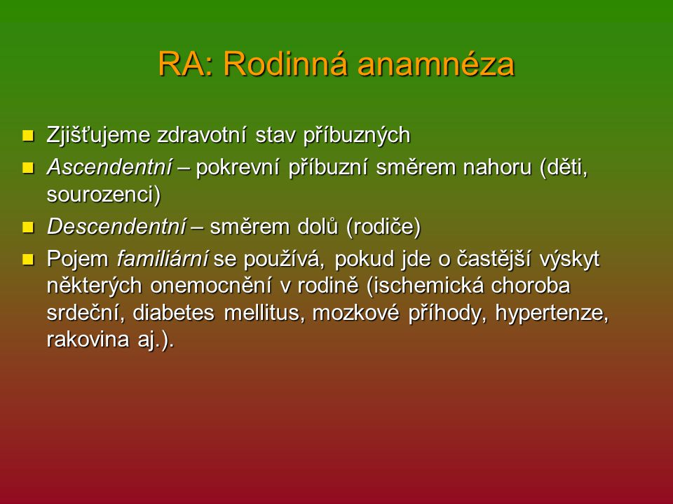 RA: Rodinná anamnéza Zjišťujeme zdravotní stav příbuzných
