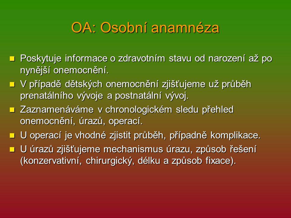 OA: Osobní anamnéza Poskytuje informace o zdravotním stavu od narození až po nynější onemocnění.