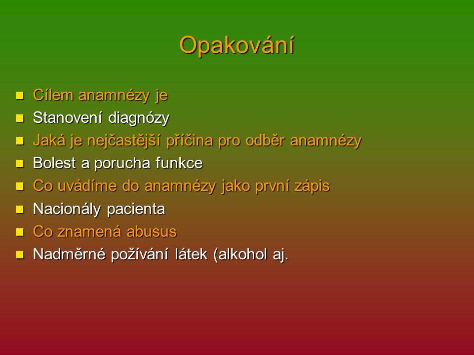 Opakování Cílem anamnézy je Stanovení diagnózy
