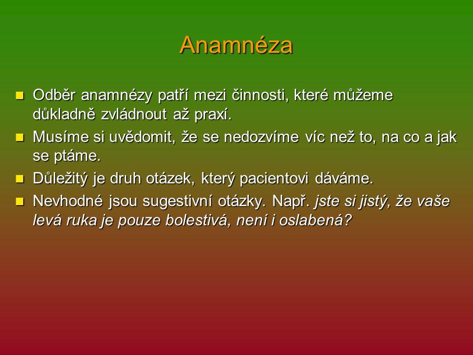 Anamnéza Odběr anamnézy patří mezi činnosti, které můžeme důkladně zvládnout až praxí.
