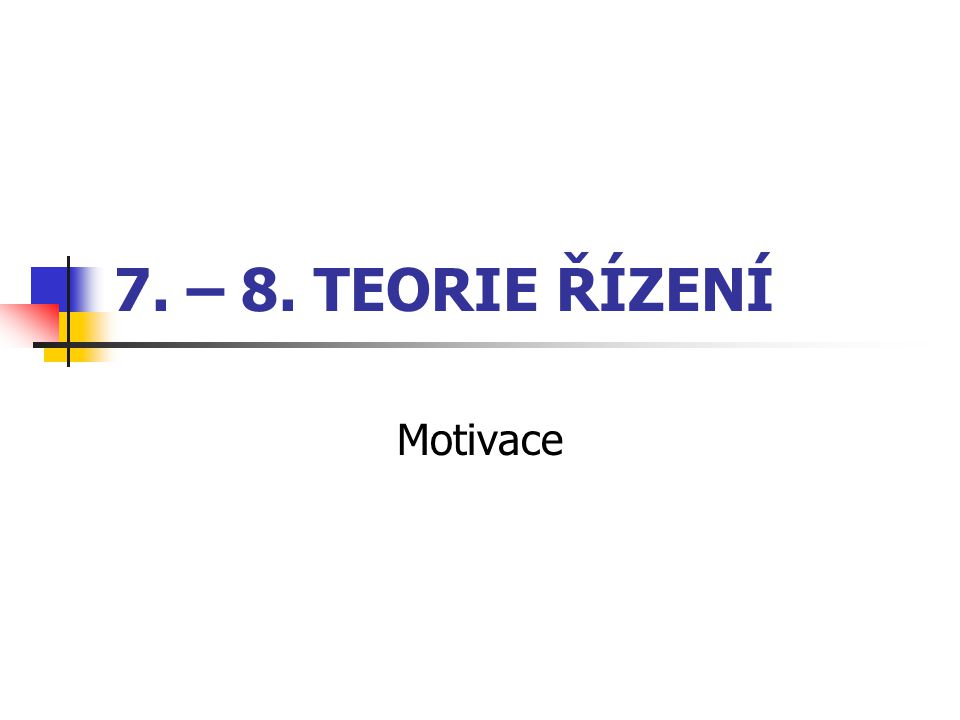 7. – 8. TEORIE ŘÍZENÍ Motivace