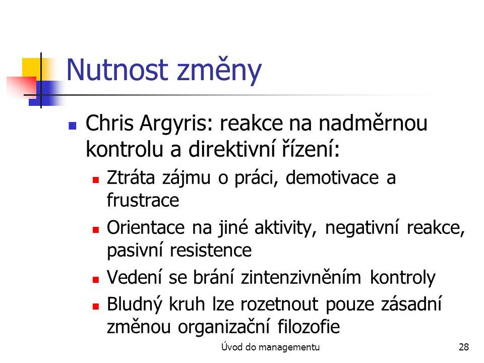 Nutnost změny Chris Argyris: reakce na nadměrnou kontrolu a direktivní řízení: Ztráta zájmu o práci, demotivace a frustrace.