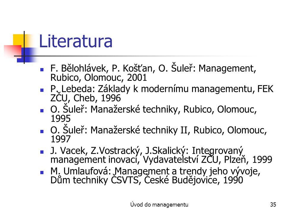 Literatura F. Bělohlávek, P. Košťan, O. Šuleř: Management, Rubico, Olomouc, 2001. P. Lebeda: Základy k modernímu managementu, FEK ZČU, Cheb, 1996.