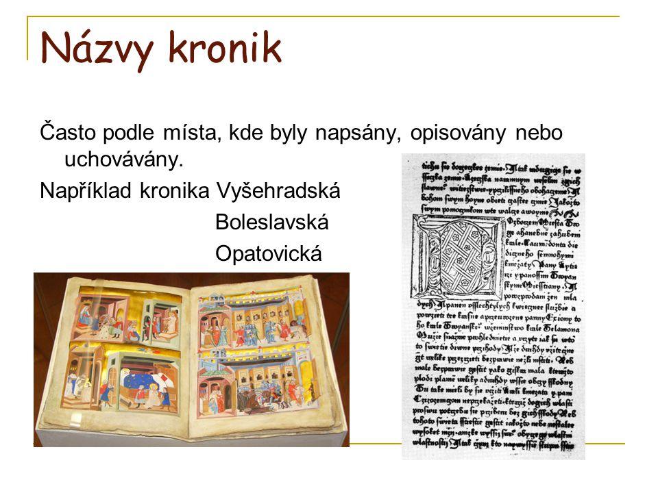 Názvy kronik Často podle místa, kde byly napsány, opisovány nebo uchovávány. Například kronika Vyšehradská.