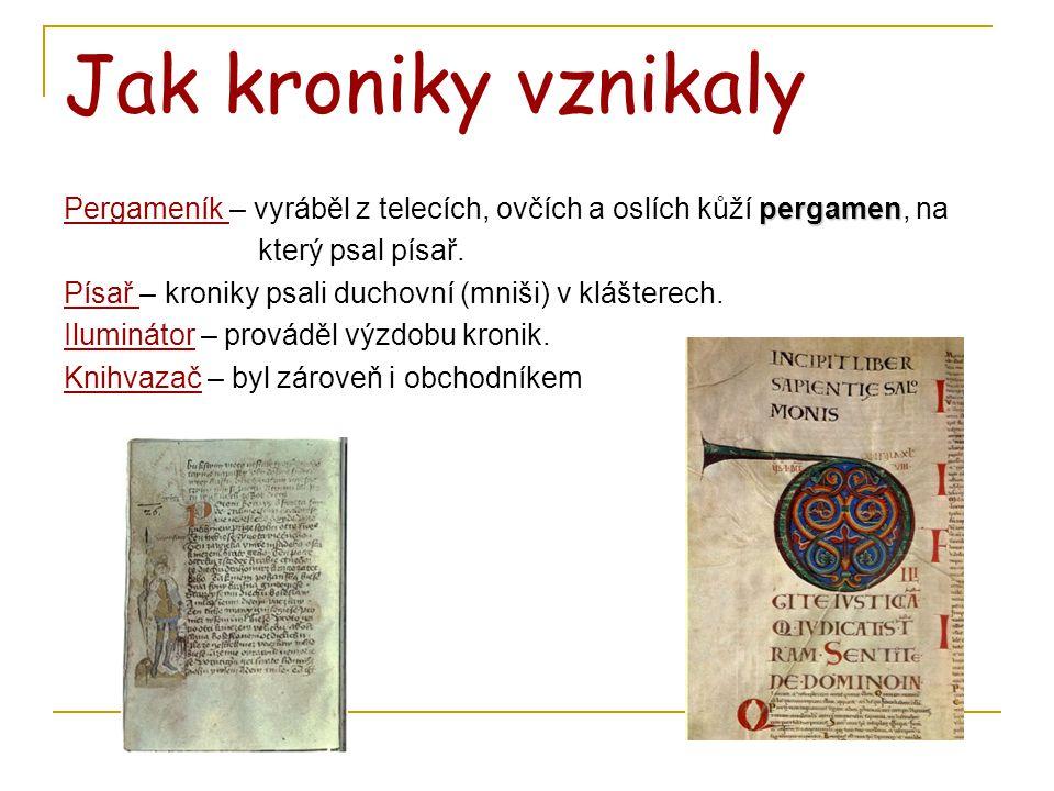 Jak kroniky vznikaly Pergameník – vyráběl z telecích, ovčích a oslích kůží pergamen, na. který psal písař.