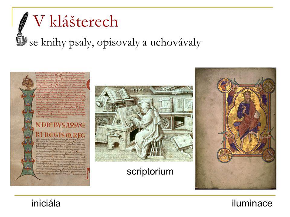 V klášterech se knihy psaly, opisovaly a uchovávaly