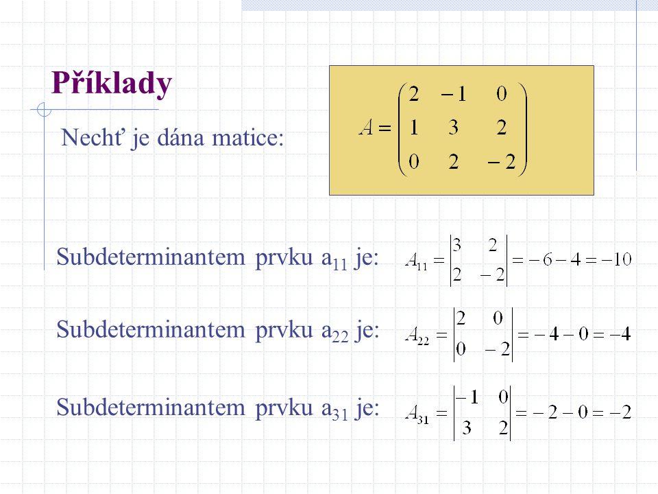 Příklady Nechť je dána matice: Subdeterminantem prvku a11 je: