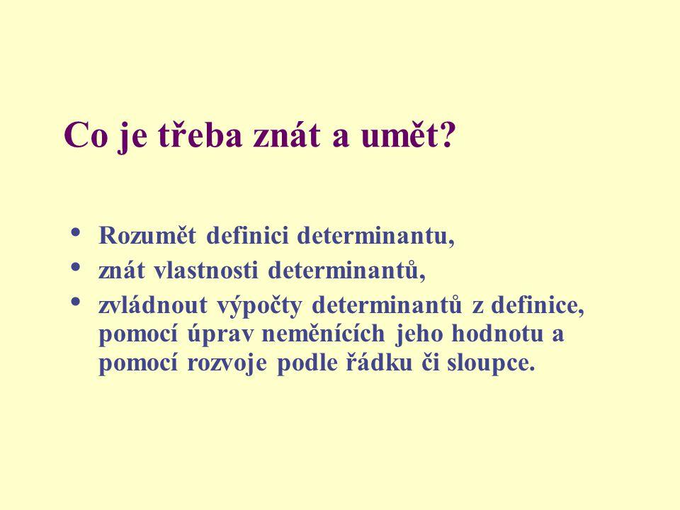 Co je třeba znát a umět Rozumět definici determinantu,