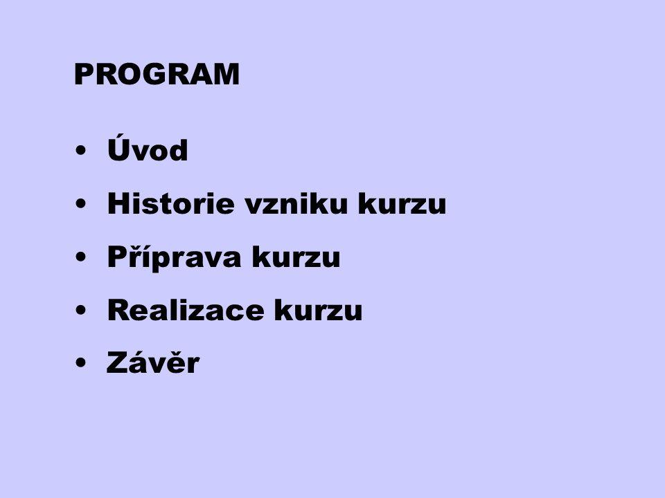 PROGRAM Úvod Historie vzniku kurzu Příprava kurzu Realizace kurzu Závěr