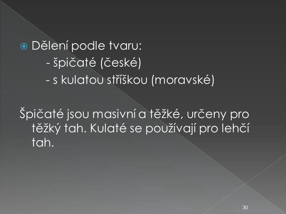 Dělení podle tvaru: - špičaté (české) - s kulatou stříškou (moravské)