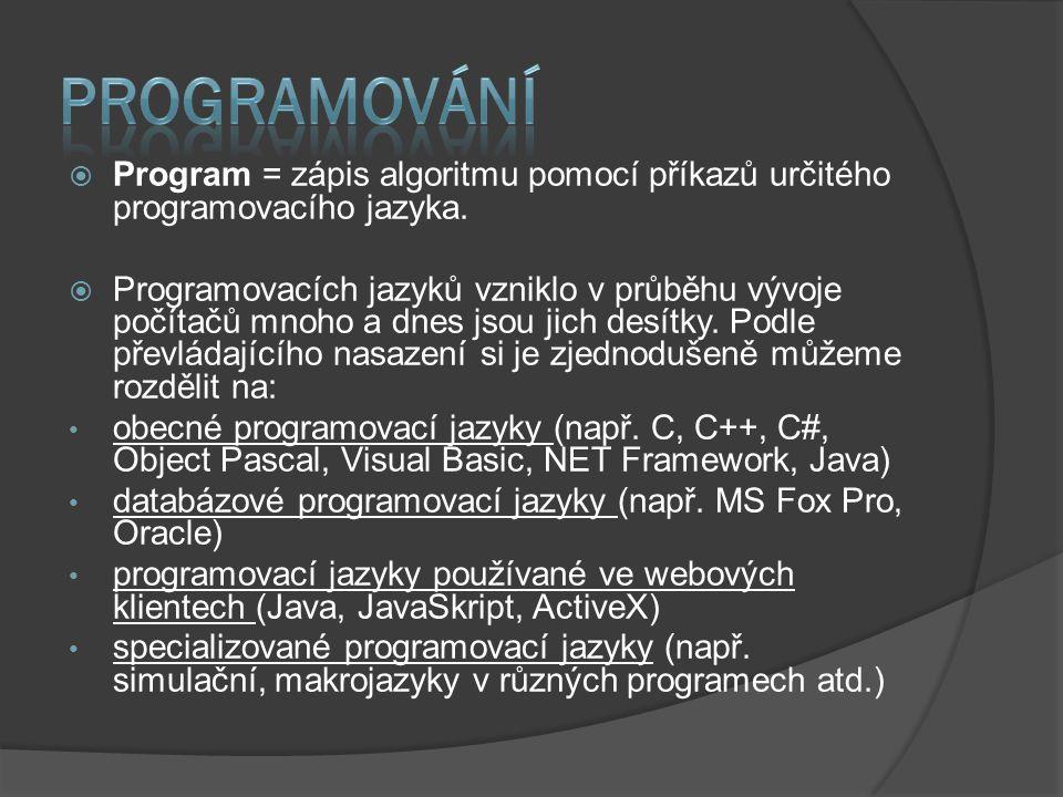 PROGRAMOVÁNÍ Program = zápis algoritmu pomocí příkazů určitého programovacího jazyka.