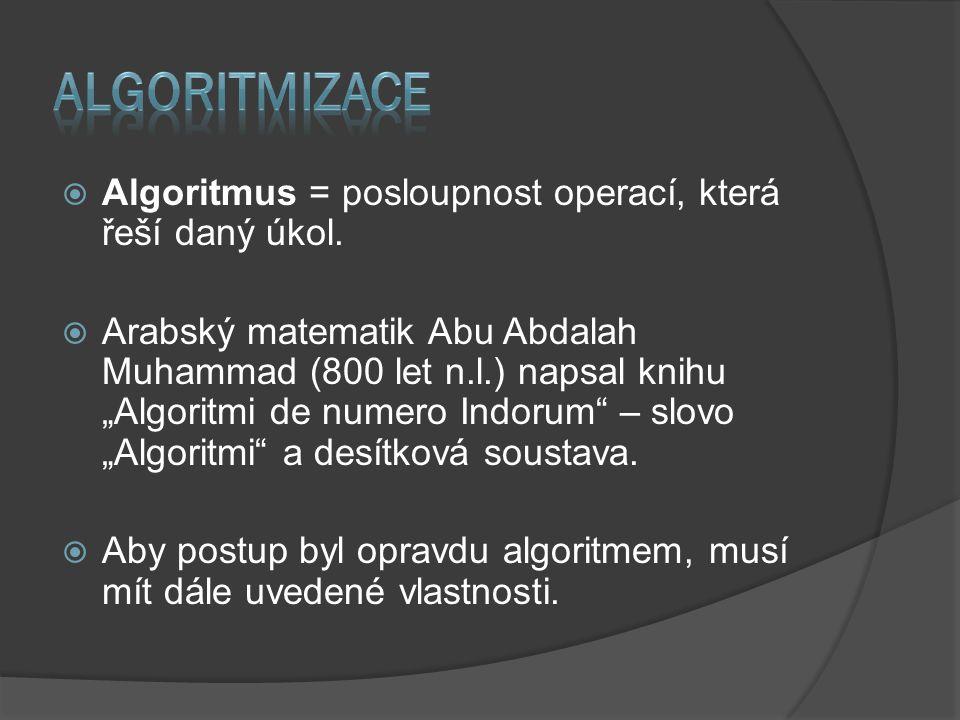 ALGORITMIZACE Algoritmus = posloupnost operací, která řeší daný úkol.