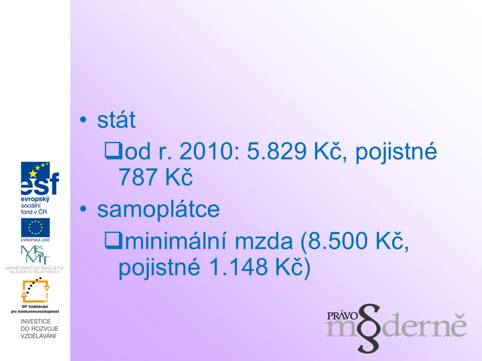 stát od r. 2010: 5.829 Kč, pojistné 787 Kč samoplátce minimální mzda (8.500 Kč, pojistné 1.148 Kč)