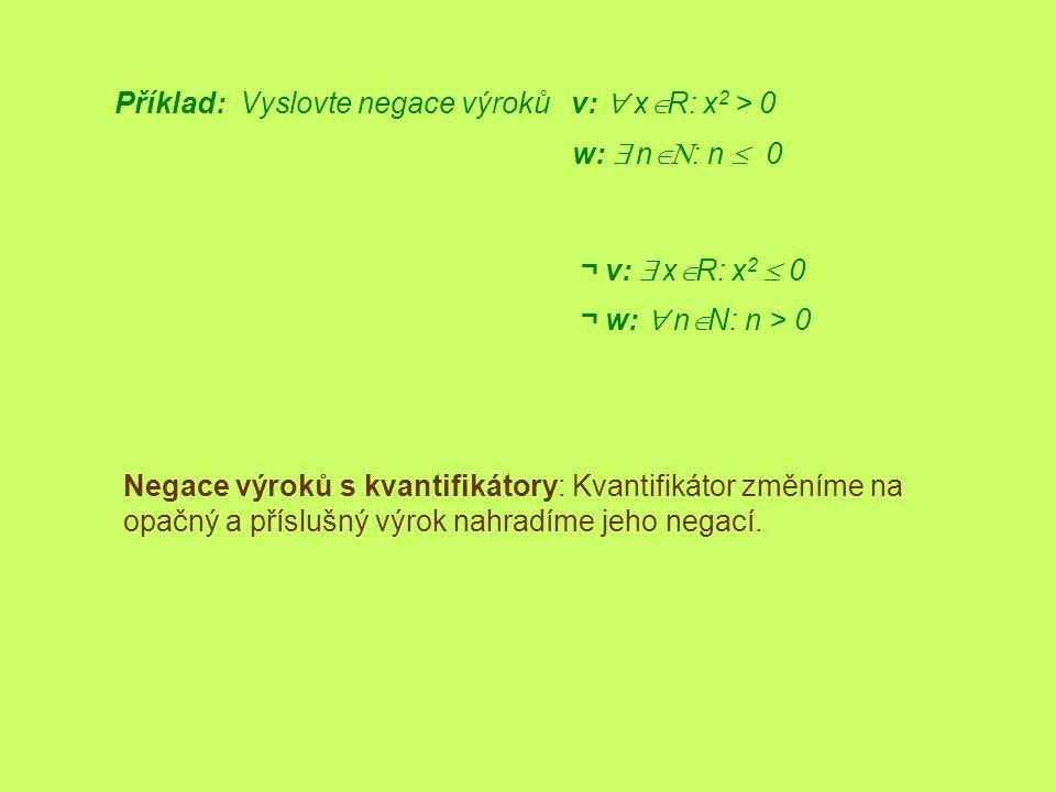 Příklad: Vyslovte negace výroků v: xÎR: x2 > 0