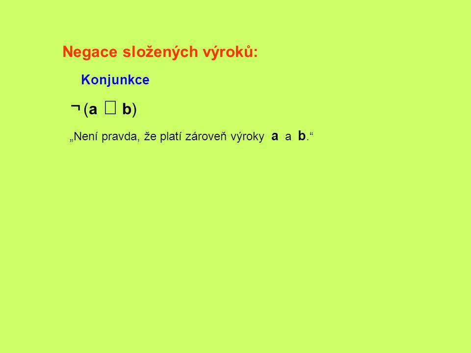 ¬ (a Ù b) Negace složených výroků: Konjunkce