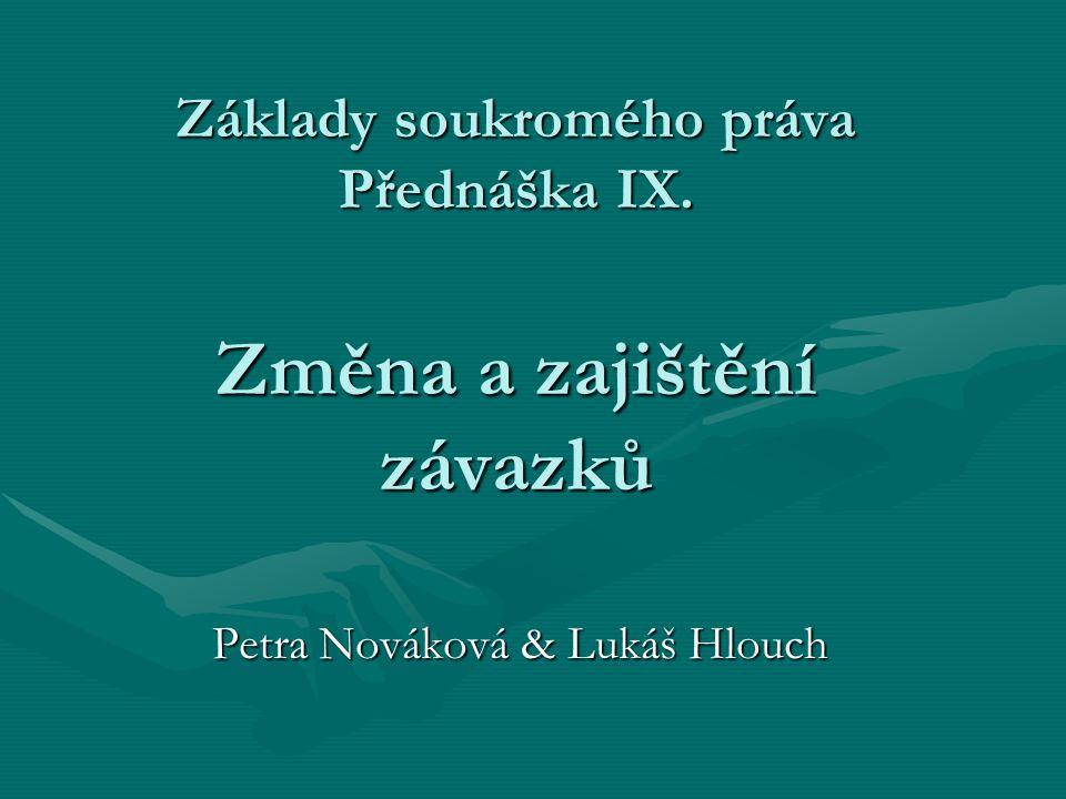 Základy soukromého práva Přednáška IX. Změna a zajištění závazků
