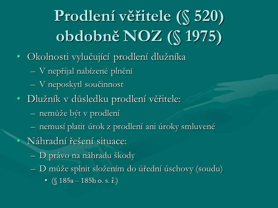 Prodlení věřitele (§ 520) obdobně NOZ (§ 1975)