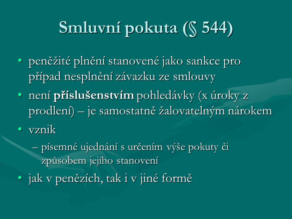 Smluvní pokuta (§ 544) peněžité plnění stanovené jako sankce pro případ nesplnění závazku ze smlouvy.