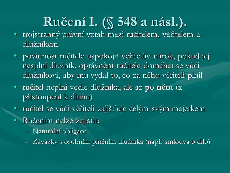 Ručení I. (§ 548 a násl.). trojstranný právní vztah mezi ručitelem, věřitelem a dlužníkem.
