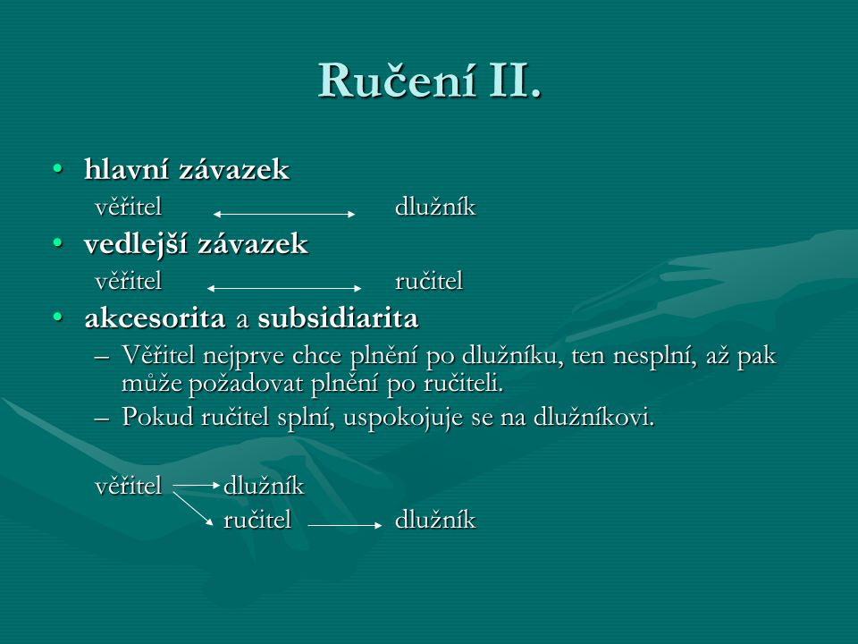 Ručení II. hlavní závazek vedlejší závazek akcesorita a subsidiarita
