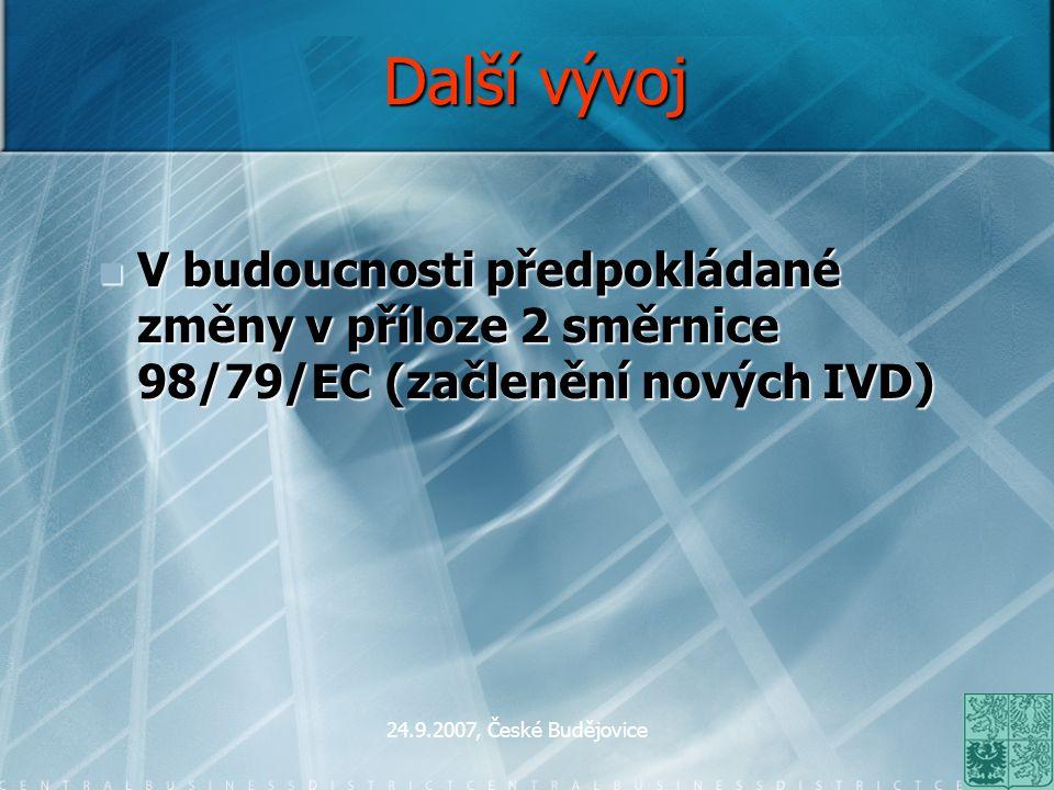 Další vývoj V budoucnosti předpokládané změny v příloze 2 směrnice 98/79/EC (začlenění nových IVD) 24.9.2007, České Budějovice.