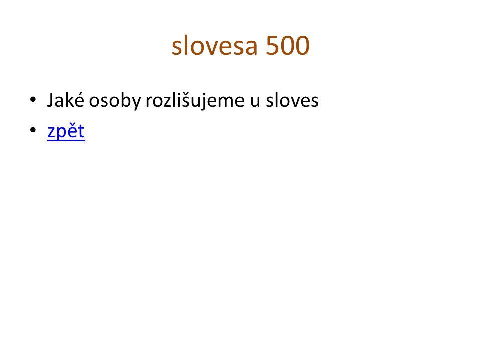slovesa 500 Jaké osoby rozlišujeme u sloves zpět