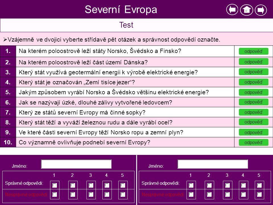 Severní Evropa Test. Vzájemně ve dvojici vyberte střídavě pět otázek a správnost odpovědí označte.