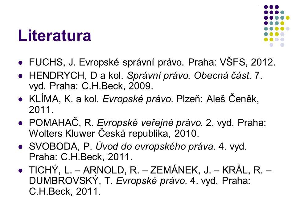 Literatura FUCHS, J. Evropské správní právo. Praha: VŠFS, 2012.