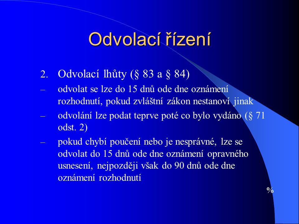 Odvolací řízení Odvolací lhůty (§ 83 a § 84)