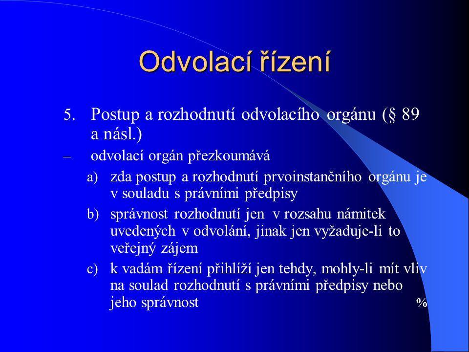 Odvolací řízení Postup a rozhodnutí odvolacího orgánu (§ 89 a násl.)