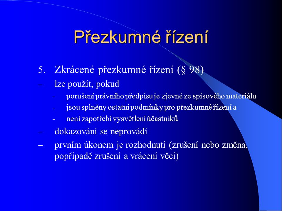 Přezkumné řízení Zkrácené přezkumné řízení (§ 98) lze použít, pokud