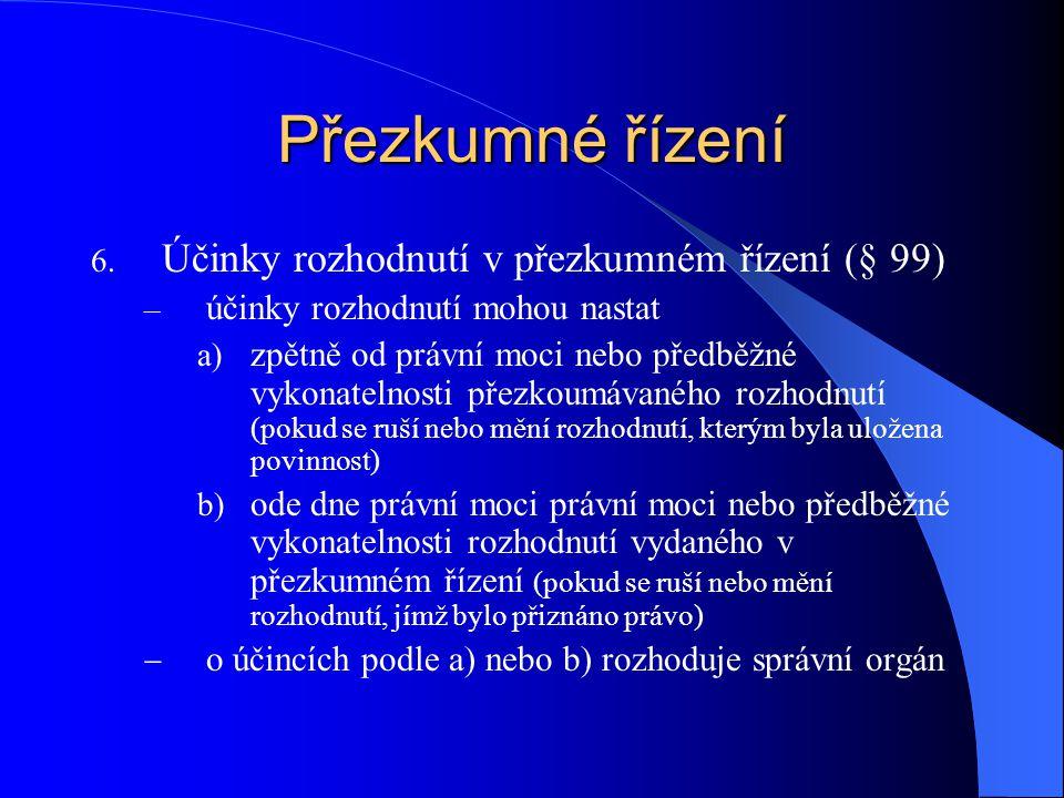 Přezkumné řízení Účinky rozhodnutí v přezkumném řízení (§ 99)