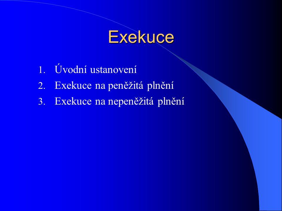 Exekuce Úvodní ustanovení Exekuce na peněžitá plnění