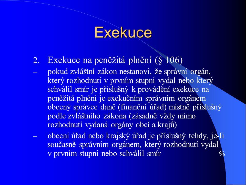 Exekuce Exekuce na peněžitá plnění (§ 106)