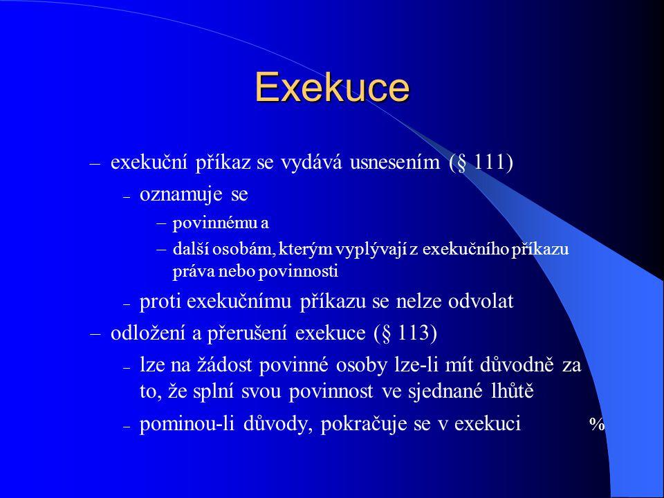 Exekuce exekuční příkaz se vydává usnesením (§ 111) oznamuje se